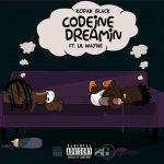 Kodak Black – Codeine Dreaming Ft Lil Wayne