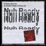 Calvin Harris – Nuh Ready Ft PARTYNEXTDOOR